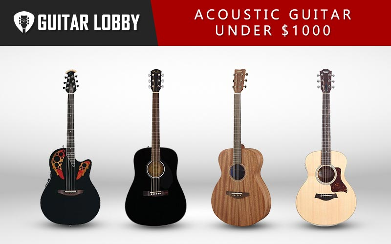 Some of the Best Acoustic Guitars Under 1000 Dollars