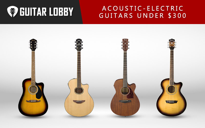 Best Acoustic Electric Guitars Under 300 Dollars (Featured Image)