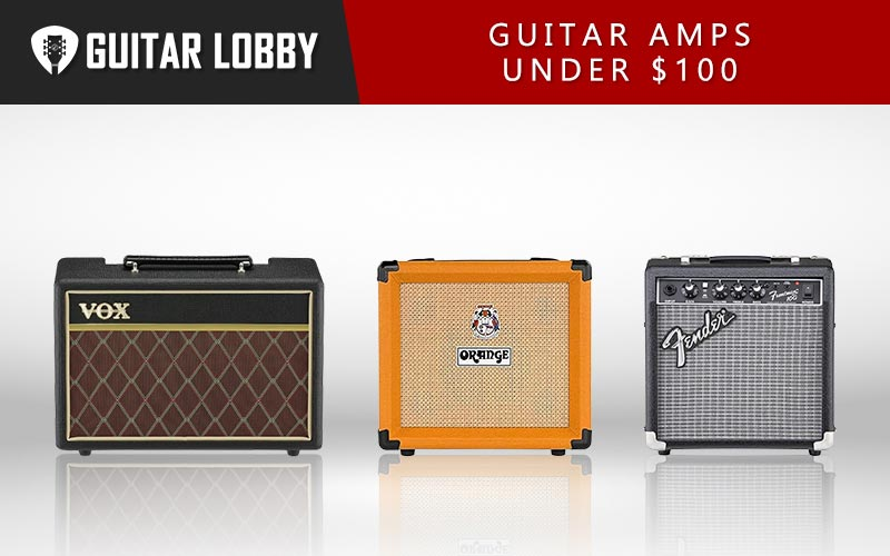 Some of the Best Guitar Amps Under 100 Dollars